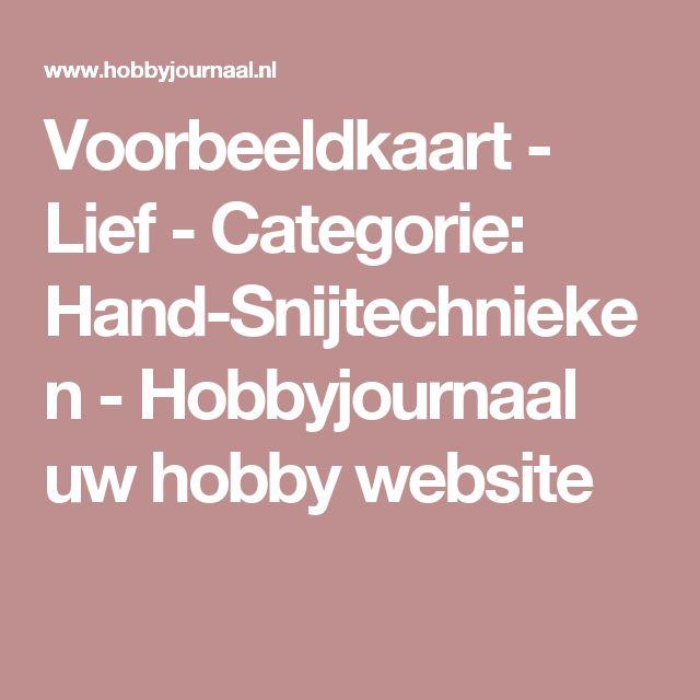 Voorbeeldkaart - Lief - Categorie: Hand-Snijtechnieken - Hobbyjournaal uw hobby website