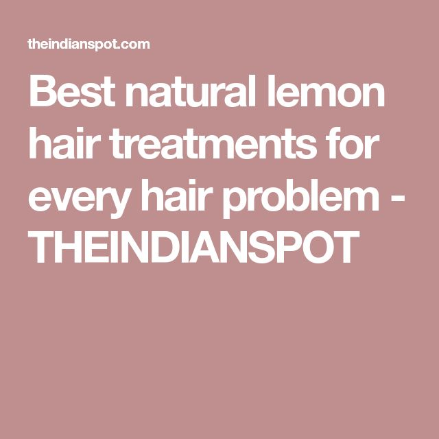 Best natural lemon hair treatments for every hair problem - THEINDIANSPOT