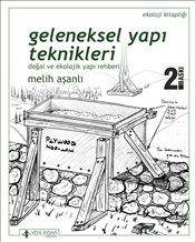 Geleneksel Yapı Teknikleri : Doğal ve Ekolojik Yapı Rehberi kitabı ve fiyatı YEM Kitabevi'nde! Melih Aşanlı kitapları için hemen tıkla!