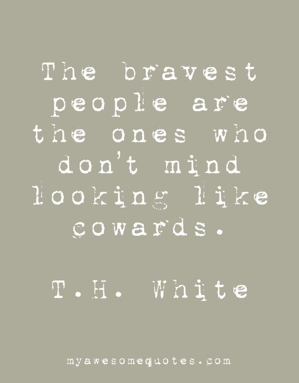 T. H. White Quote About Bravery - Awesome Quotes About Life