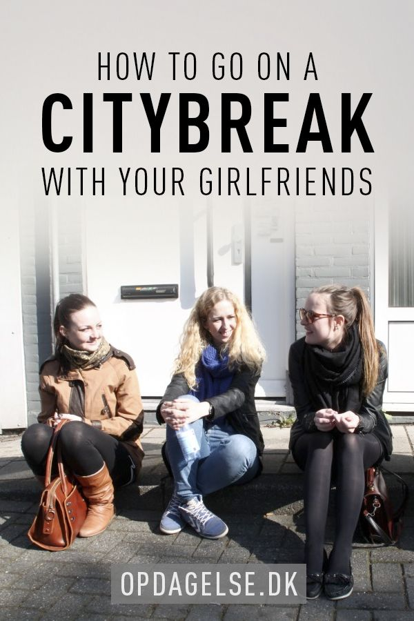 How to go on a citybreak with your girlfriends. 6 great tips you can use --- The post is in danish. Choose your own language in the bottom of the right sidebar