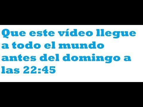 Que este vídeo llegue a todo el mundo antes del domingo a las 22:45  Ult...