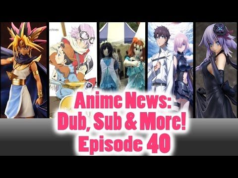Anime News Dub, Sub & More Episode 40