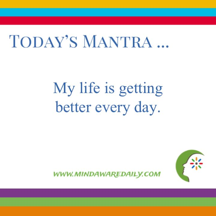 Today's #Mantra. . . My life is getting better every day.  #affirmation #trainyourbrain #ltg  Would you like these mantras in your email inbox?  Click here: