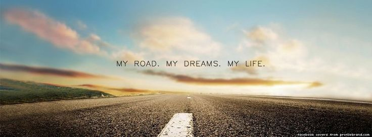 My Road. My Dreams. My Life. Facebook Cover - Layouts and Graphics ...