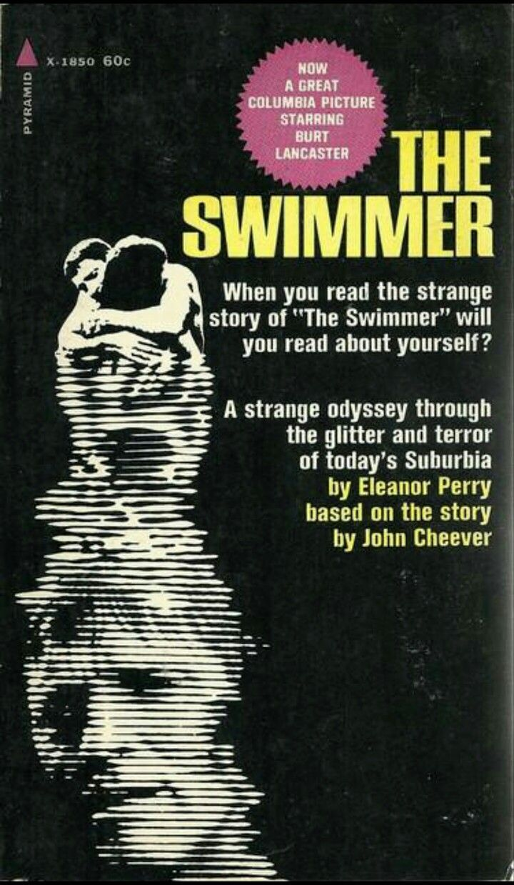 """""""THE SWIMMER"""" John Cheever 1971 Pyramid. (originally '64 New Yorker) John Cheever is a master storyteller focused on the dark side of the American middle class. He's called """"Chekhov of the Suburbs"""".. The story turned into the brutal classic with Burt Lancaster.. HERE'S A LINK TO CHEEVER'S GREAT STORIES FROM HIS EXPERIENCE IN THE FILM.. http://dangerousminds.net/comments/john_cheever_vs._burt_lancaster_and_the_making_of_the_swimmer"""