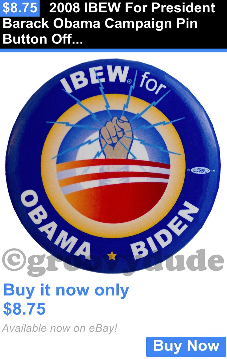 Barack Obama: 2008 Ibew For President Barack Obama Campaign Pin Button Official Union Pinback BUY IT NOW ONLY: $8.75