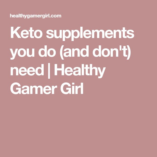 Keto supplements you do (and don't) need | Healthy Gamer Girl