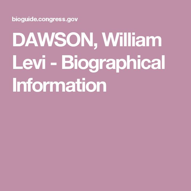 DAWSON, William Levi - Biographical Information