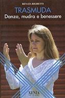 Trasmuda. Danza, Mudra E Benessere    Righetti Renata, Xenia