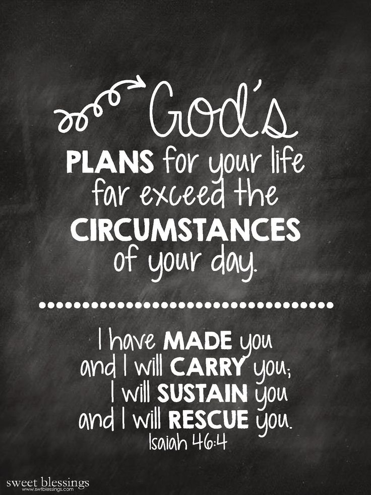 God's plans for your life far exceed the circumstances of your day. | Isaiah 46:4.