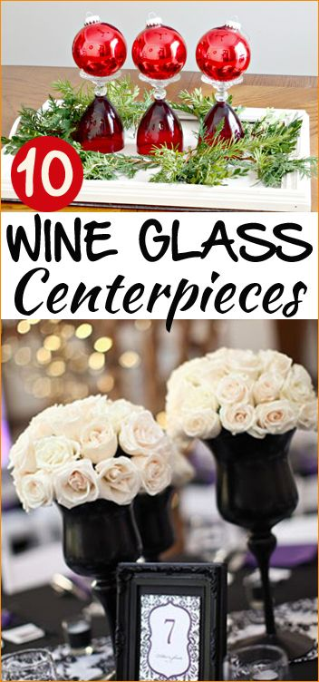 10 Wine Glass Centerpieces.  Christmas Centerpieces, Wedding Centerpieces and Celebration Centerpieces.  Add color and class to your table with these great ideas.