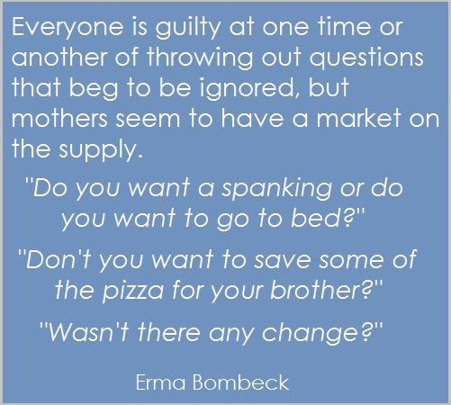 Guilty as charged!  http://www.foundthemarbles.com/wp-content/uploads/2012/04/Erma-Bombeck-Quotes.png