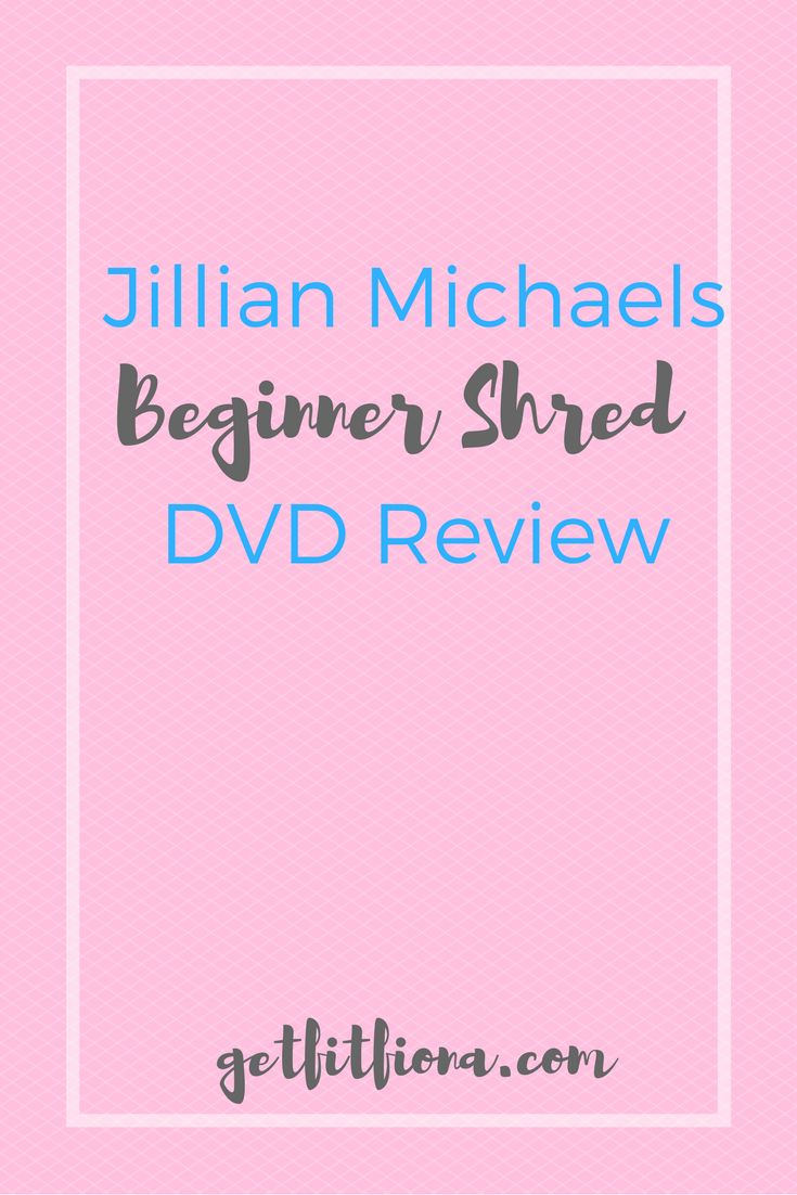 In my review of Jillian Michaels Beginner Shred DVD Review, I thought it was a great starting point for beginners new to working out.