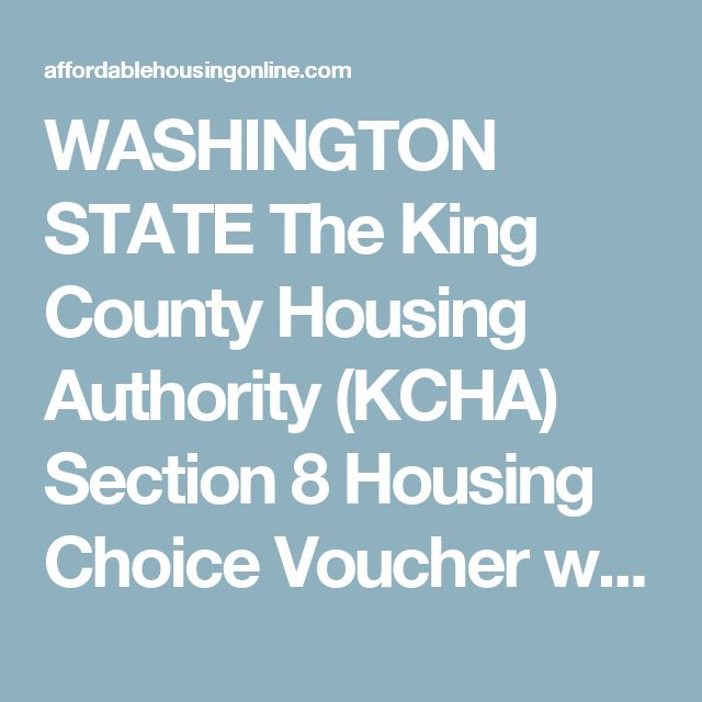 WASHINGTON STATE The King County Housing Authority (KCHA) Section 8 Housing Choice Voucher waiting list is opening soon, from April 5, 2017 at 8:00 am, until April 18, 2017 at 4:00 pm PT.