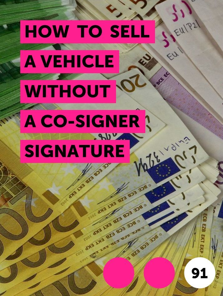How To Sell A Vehicle Without A Co Signer Signature In 2020 Things To Sell Signature How To Plan