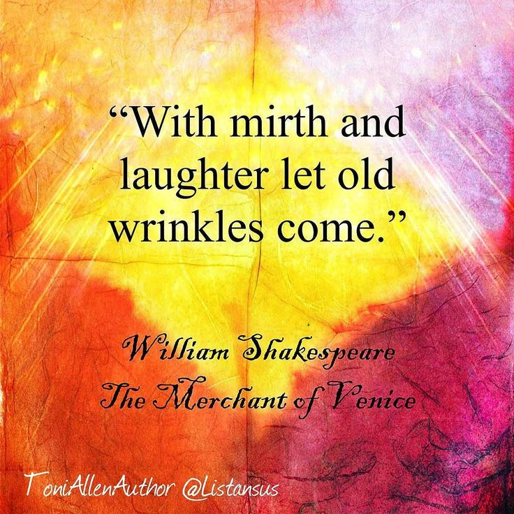 """With mirth and laughter let old wrinkles come."" William Shakespeare  The…  