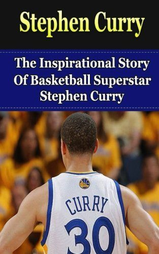 Stephen-Curry-The-Inspirational-Story-of-Basketball-Superstar-Stephen-Curry-Stephen-Curry-Unauthorized-Biography-Golden-State-Warriors-NBA-Books #basketball #sports #stephcurry