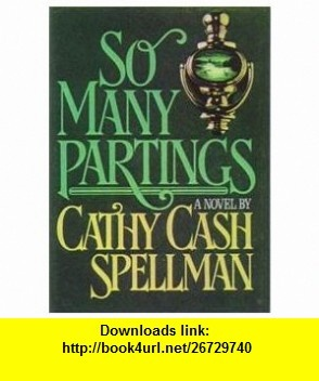 SO MANY PARTINGS Cathy Cash Spellman ,   ,  , ASIN: B000GKUGF8 , tutorials , pdf , ebook , torrent , downloads , rapidshare , filesonic , hotfile , megaupload , fileserve