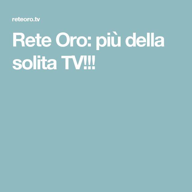 Rete Oro: più della solita TV!!!