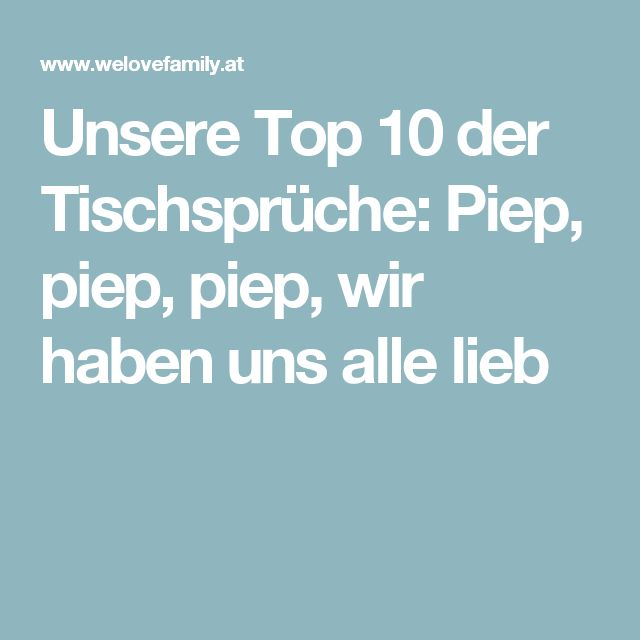 Unsere Top 10 der Tischsprüche: Piep, piep, piep, wir haben uns alle lieb