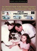 Poliomyelitis In Upstate New York Disease Impact And Medical Preparedness 1944-1963, an ebook by Robert Grey Reynolds, Jr at Smashwords