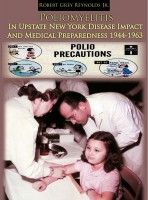 Poliomyelitis In Upstate New York Disease Impact And Medical Preparedness 1944-1963, an ebook by Robert Grey Reynolds, Jr at Smashwords