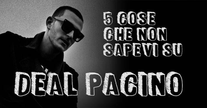 5 cose che non sapevi su Deal Pacino - Hano.it