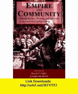 Empire And Community Edmund Burkes Writings And Speeches On International Relations (9780813368290) David P. Fidler, Jennifer M. Welsh , ISBN-10: 0813368294  , ISBN-13: 978-0813368290 ,  , tutorials , pdf , ebook , torrent , downloads , rapidshare , filesonic , hotfile , megaupload , fileserve