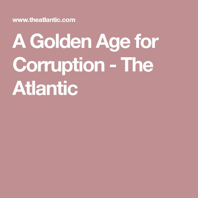 A Golden Age for Corruption - The Atlantic