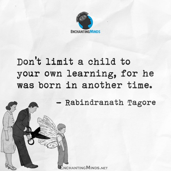 Don't limit a child to your own learning, for he was born in another time. - Rabindranath Tagore  #QOTD