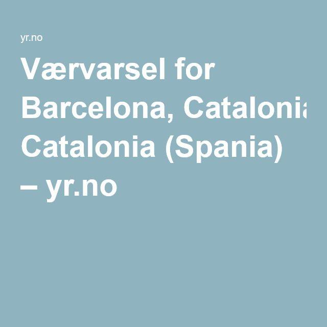 Værvarsel for Barcelona, Catalonia (Spania) – yr.no