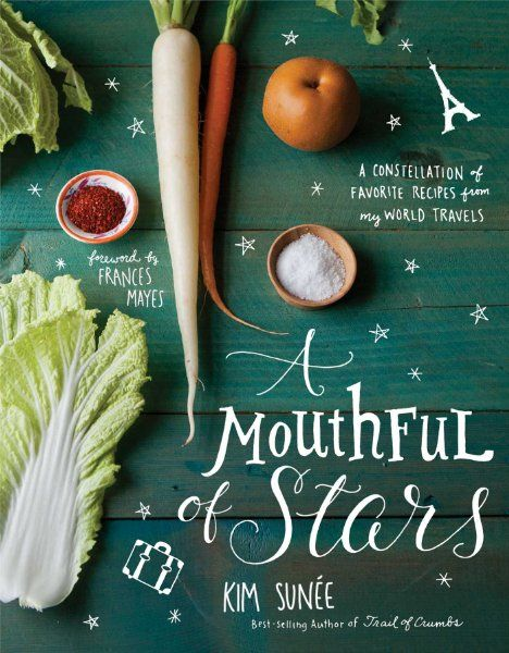 A Mouthful of Stars: A Constellation of Favorite Recipes from My World Travels by New Orleans native Kim Sunee