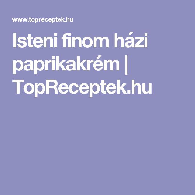 Isteni finom házi paprikakrém   TopReceptek.hu