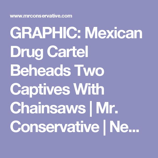GRAPHIC: Mexican Drug Cartel Beheads Two Captives With Chainsaws | Mr. Conservative | News, Political Cartoons, Breaking News, Republican Election News, Conservative Facts, Commentary, Current Events