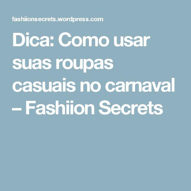 Dica: Como usar suas roupas casuais no carnaval – Fashiion Secrets