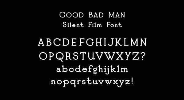 recreating vintage silent film fonts: The Good Bad Man silent film font by Chank Diesel (via Behance)