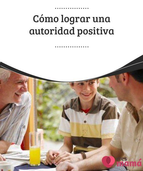 Cómo lograr una #autoridad positiva Tener una autoridad #sólida es la clave para que la dinámica de #familia se base en el #respeto y el trabajo en equipo, pero ten cuidado, corres el riesgo...