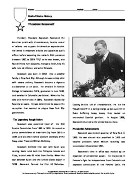 This short biography on Theodore Roosevelt focuses on his outgoing personality and list of personal accomplishments, his role in the Spanish-American War, and his achievements as President of the United States.The biography includes a series of questions based on the reading.In using this in my own class room, students are encouraged to:1.