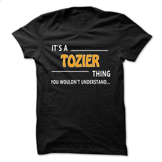 Tozier thing understand ST421 - #green shirt #pullover hoodie. PURCHASE NOW => https://www.sunfrog.com/Funny/Tozier-thing-understand-ST421.html?68278