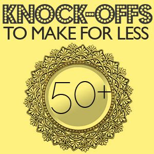 50+ DIY Knock Off tutorials