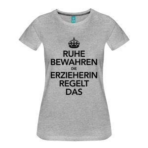 Ruhe Bewahren - DIe Erzieherin Regelt Das T-Shirts