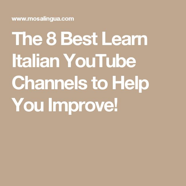 The 8 Best Learn Italian YouTube Channels to Help You Improve!