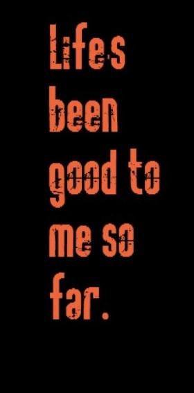 Song Lyrics | Life's been good to me so far | Joe Walsh