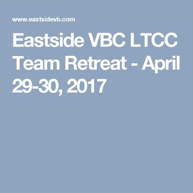 Eastside VBC LTCC Team Retreat - April 29-30, 2017