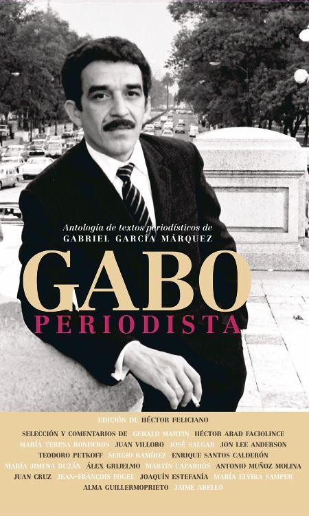 Gabo, periodista - Gabriel Garcia Marquez Book Celebrates His Reporting