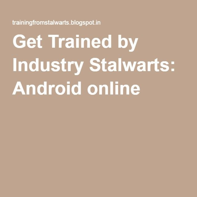 Get Trained by Industry Stalwarts: Android online