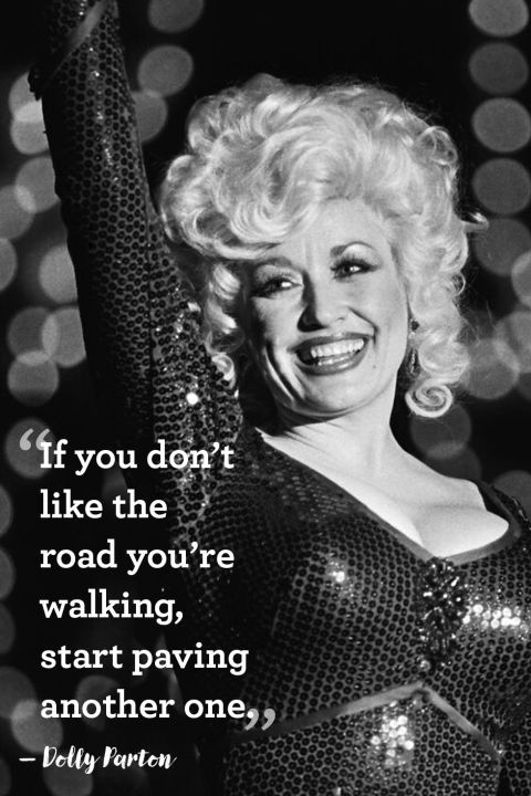 """If you don't like the road you're walking, start paving another one."""