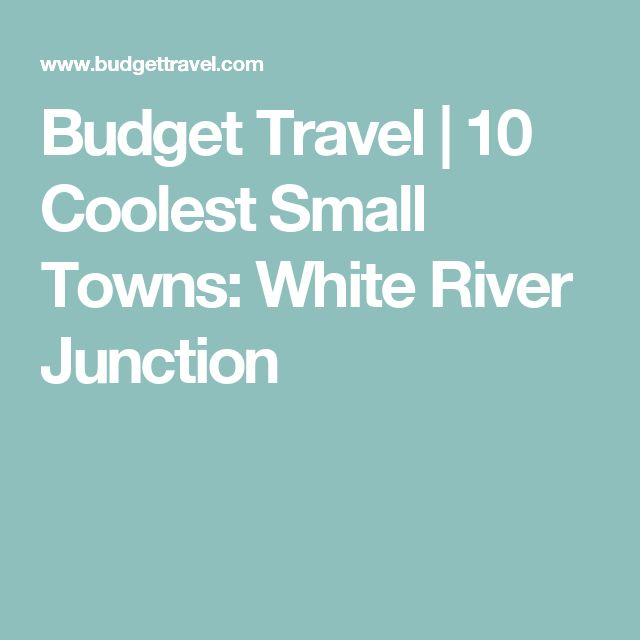 Budget Travel   10 Coolest Small Towns: White River Junction
