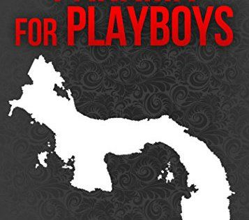 Panama For Playboys: Make Love To Sweet Girls In Panama Without Paying For It! (English Edition): If you've ever thought about escaping…